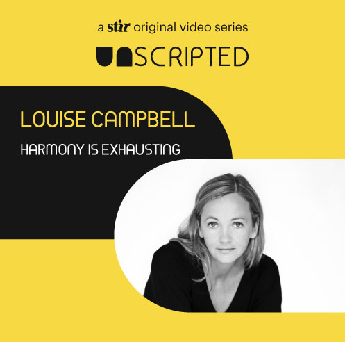 UNSCRIPTED with Louise Campbell: Harmony is Exhausting