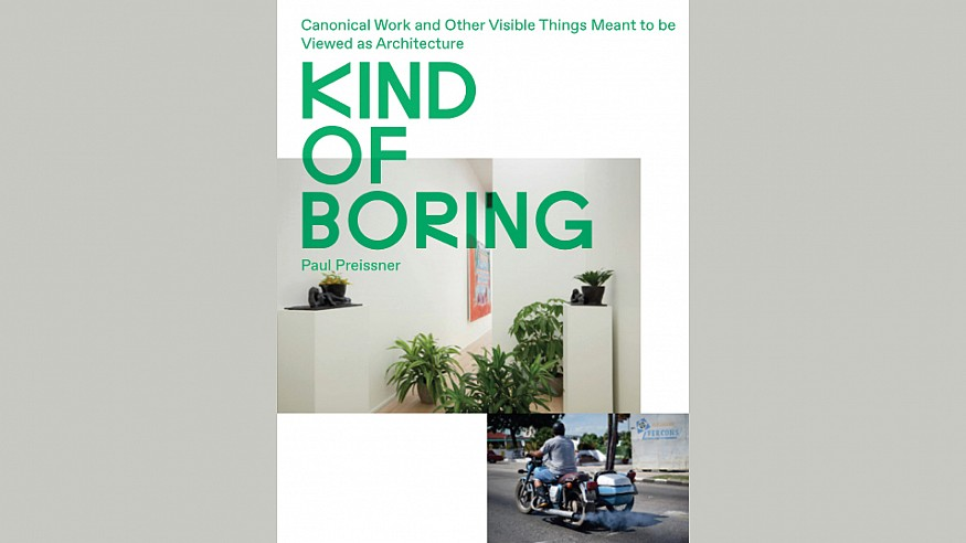 <em>Kind of Boring </em>: Paul Priessner details his &lsquo;dumb&rsquo; manifesto for being an architect