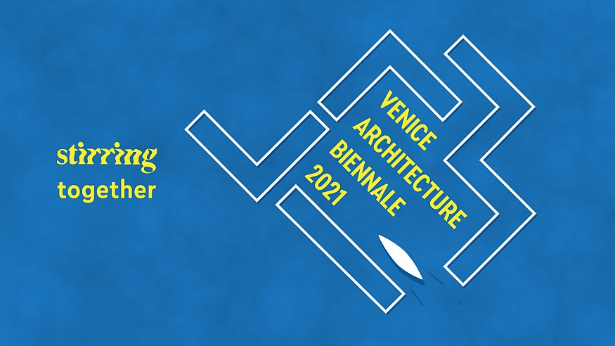 STIRring Together: Best of the Venice Architecture Biennale 2021