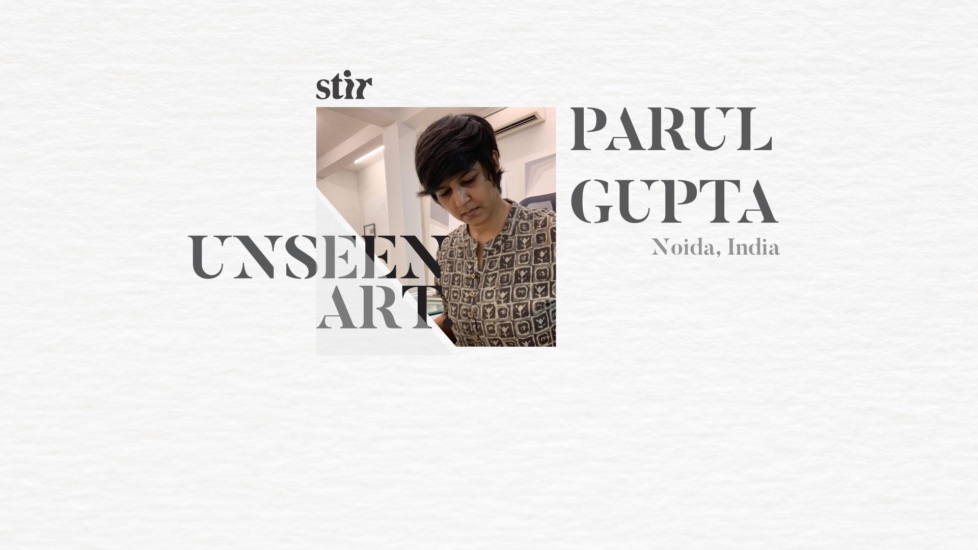 Artist Parul Gupta | Unseen Art| STIRworld