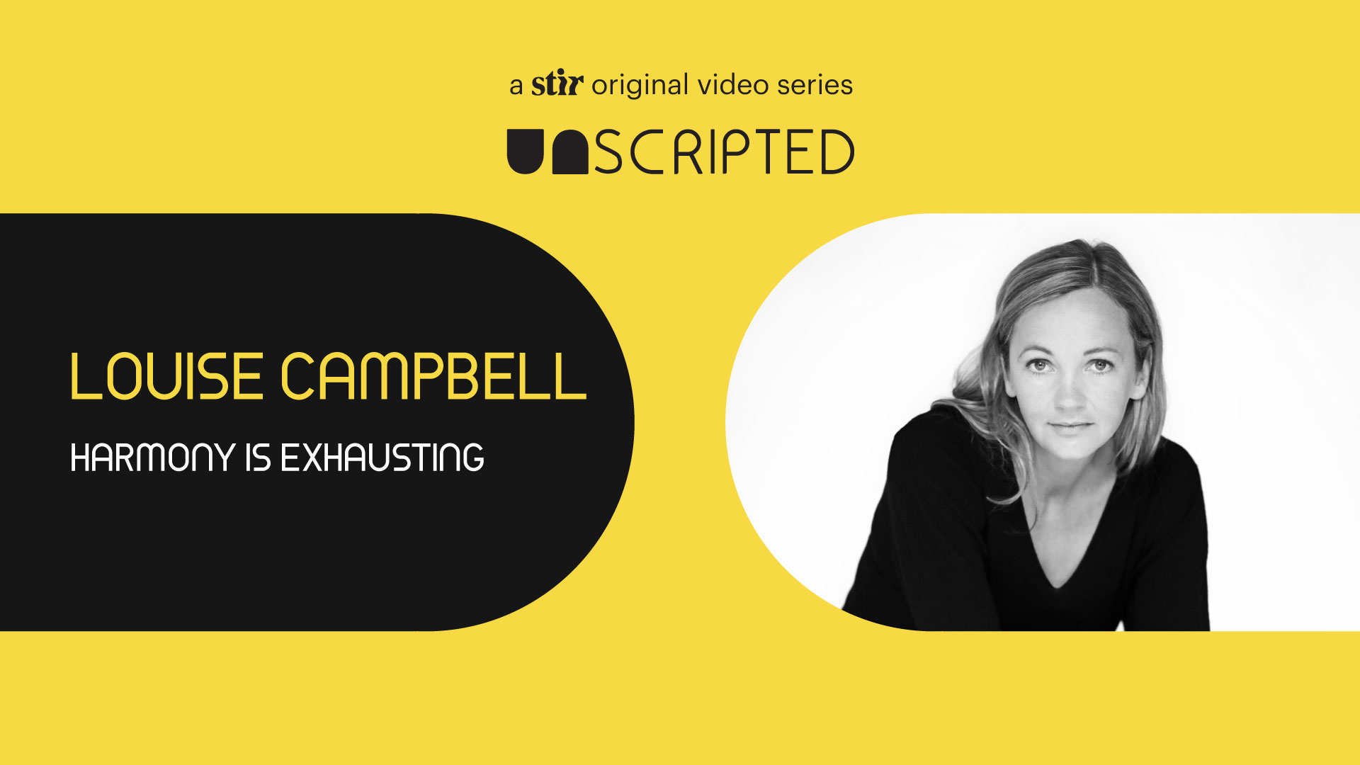 UNSCRIPTED with Louise Campbell | Harmony is Exhausting | STIRworld