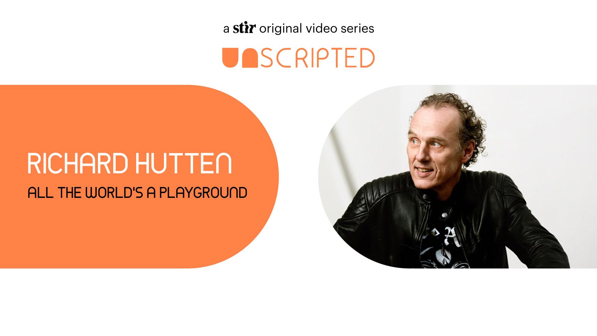 UNSCRIPTED with Richard Hutten | UNSCRIPTED | Interviews | STIRworld