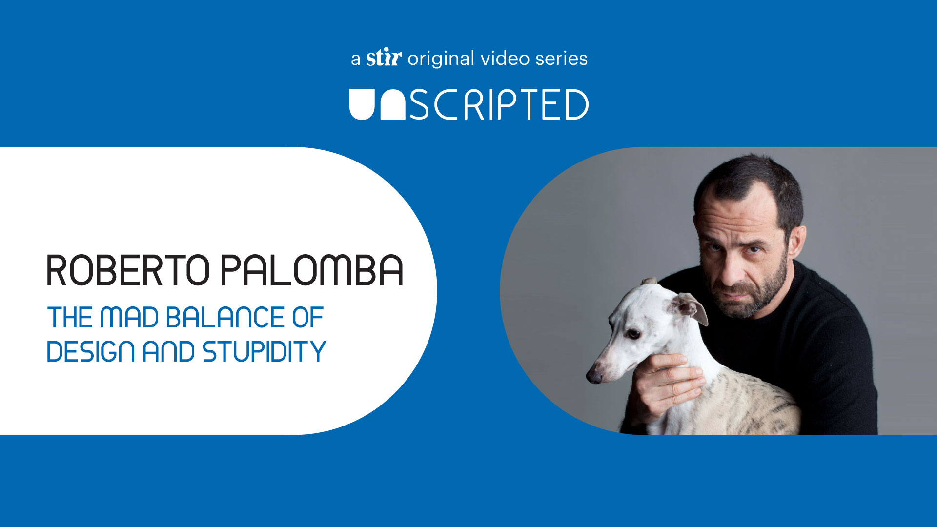 UNSCRIPTED with Roberto Palomba: The Mad Balance of Design and Stupidity