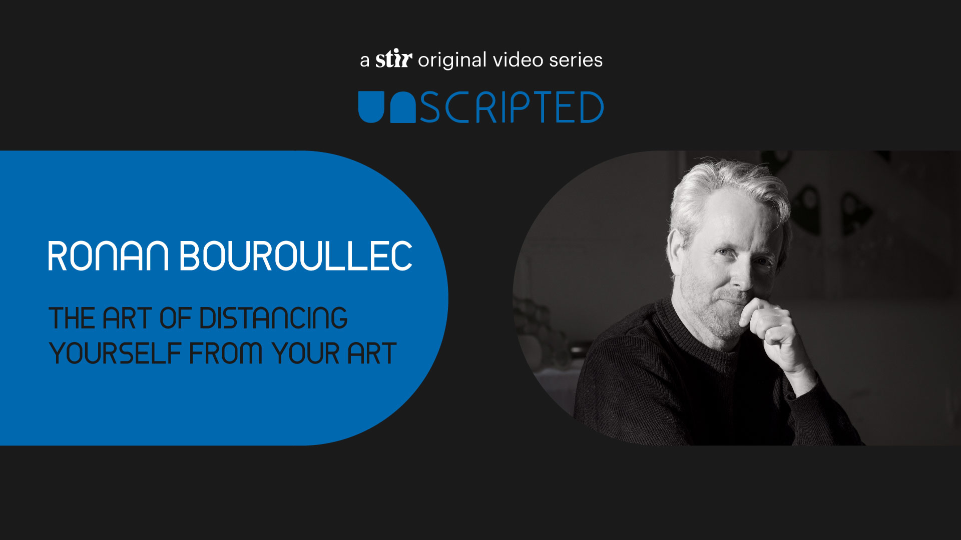 UNSCRIPTED with Ronan Bouroullec | Video Interview | UNSCRIPTED | STIRworld
