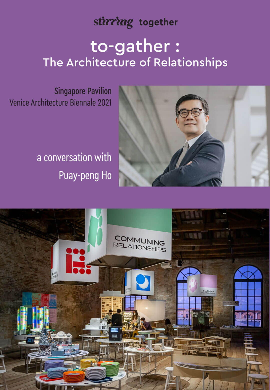STIR interacts with Prof. Dr. Puay-peng Ho, curator of the SIngapore Pavilion at this year's Venice Architecture Biennale on the architecture of relationships | to-gather: The Architecture of Relationships | Puay-peng Ho | STIRworld