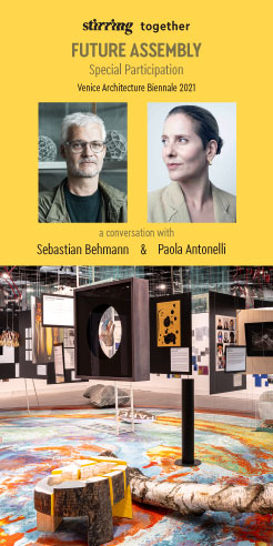 STIRring Together: Sebastian Behmann and Paola Antonelli on Future Assembly