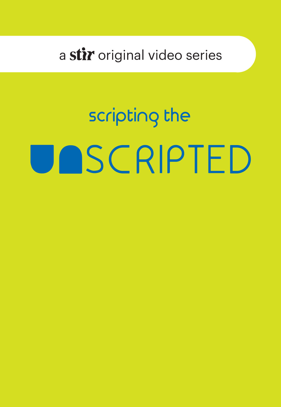 UNSCRIPTED: A STIR original video series | Interviews | STIRworld