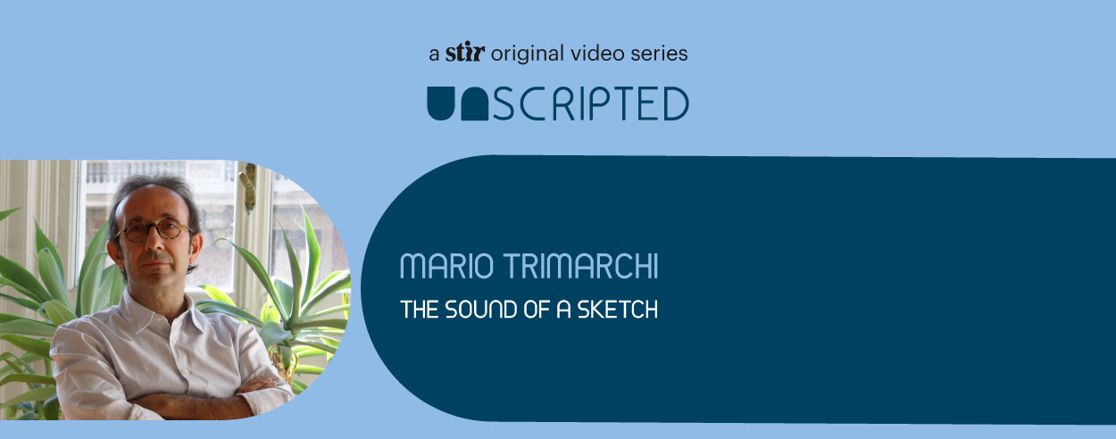 UNSCRIPTED with Mario Trimarchi: The sound of a sketch
