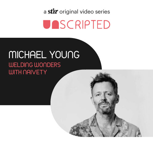 UNSCRIPTED with Michael Young: Welding Wonders with Naivety