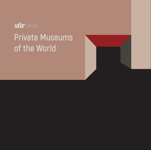 Private Museums of the World: The Creation, Curation and Collections