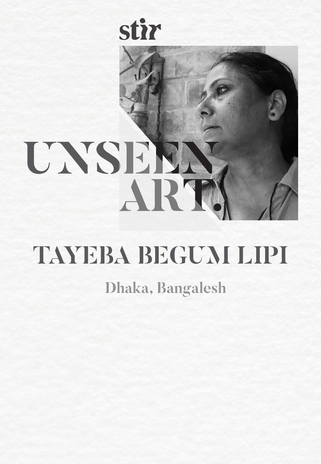 Bangladesh-based artist Tayeba Begum Lipi   | Tayeba Begum Lipi | Unseen Art | STIRworld