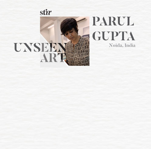 Unseen Art: Parul Gupta's endeavour to curve the linearity of the constructed world
