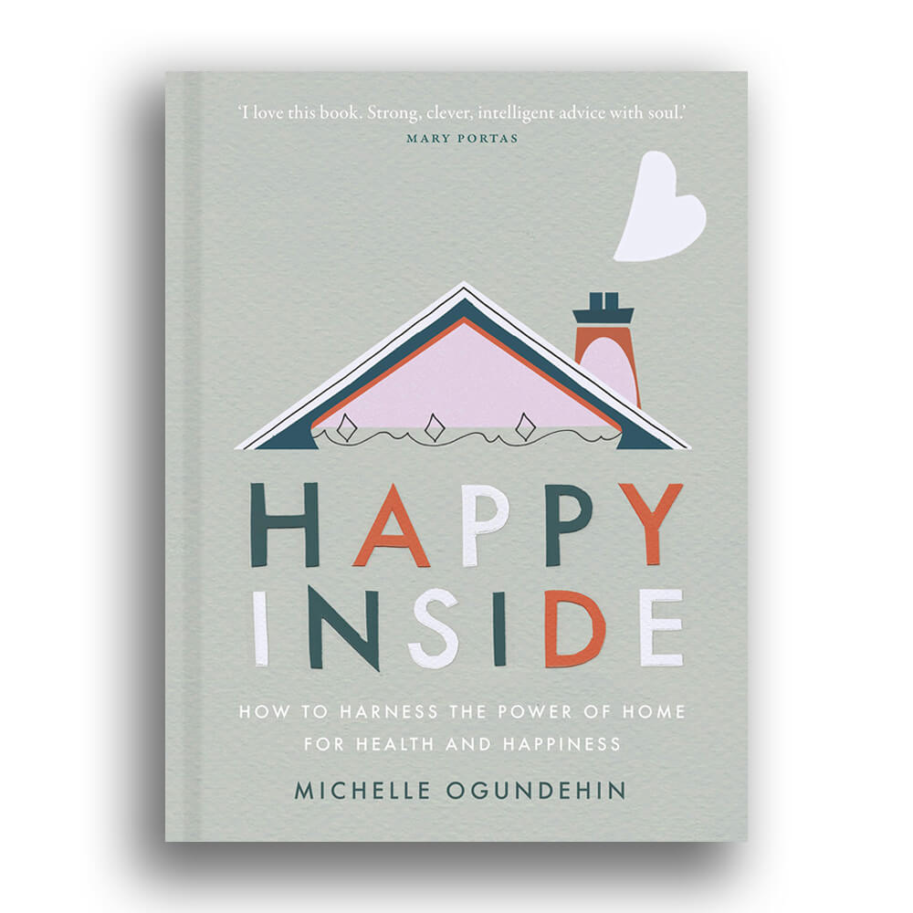 Happy Inside aims to 'empower everyone to be their own interior designer, based on the understanding that creating a carefully considered home that supports your wellbeing can your secret super-power!' | STIR in conversation with Michelle Ogundehin | England | STIRworld