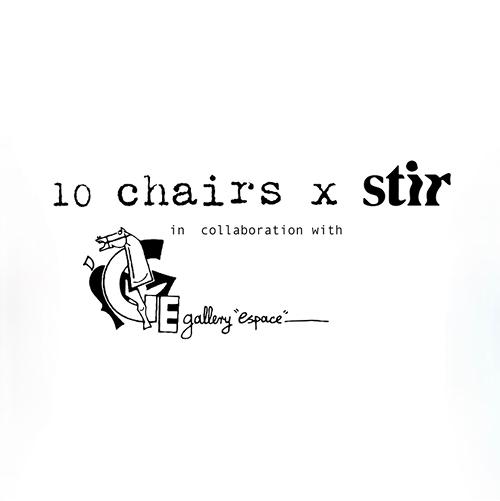 10 Chairs x STIR