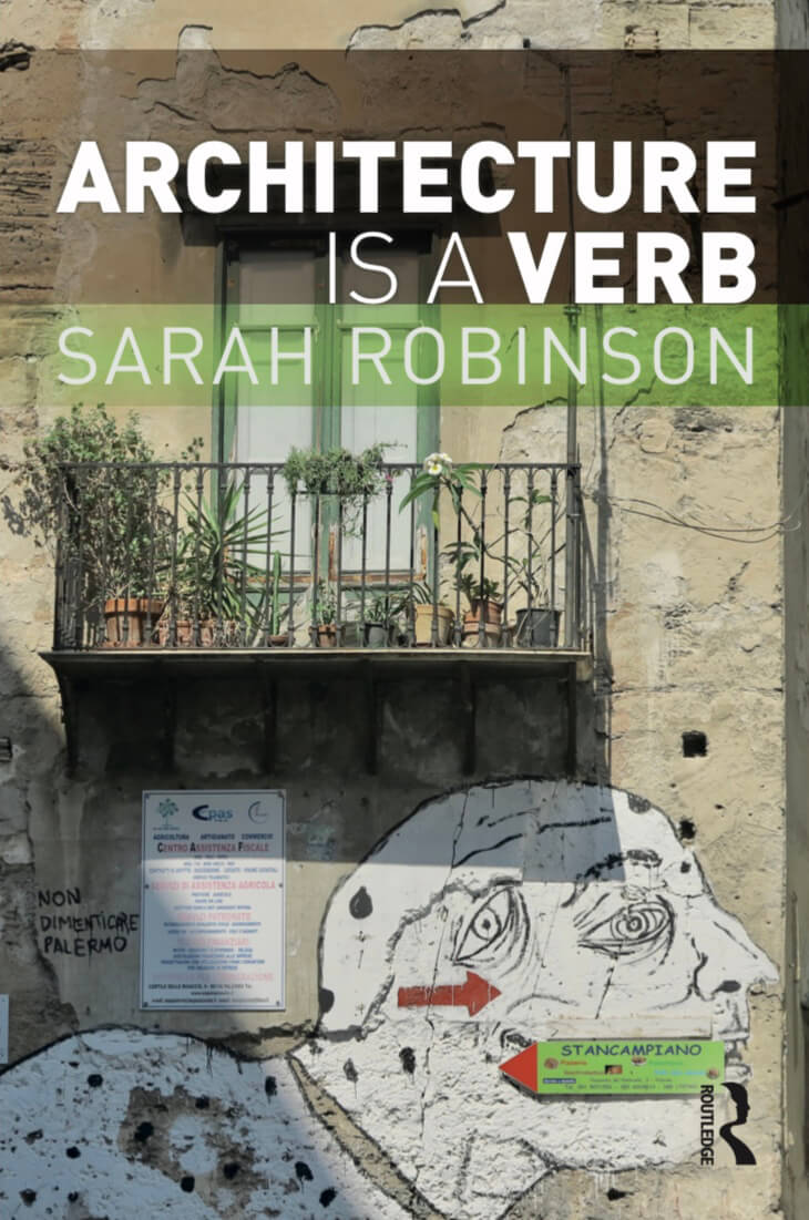 Architecture is a Verb: A book by Sarah Robinson (Routledge, 2021) | The Commission Project | STIRworld
